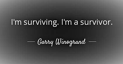 quote-i-m-surviving-i-m-a-survivor-garry-winogrand-151-80-97